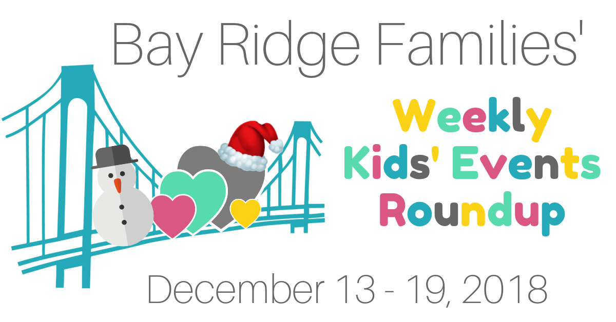 Bay Ridge Brooklyn Area Kids Events Roundup for the week of December 13 - 19, 2018