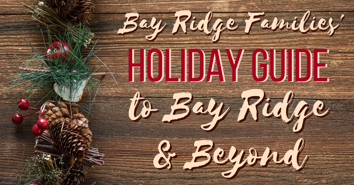 Holiday Guide to Bay Ridge Brooklyn and the Greater NYC Area!